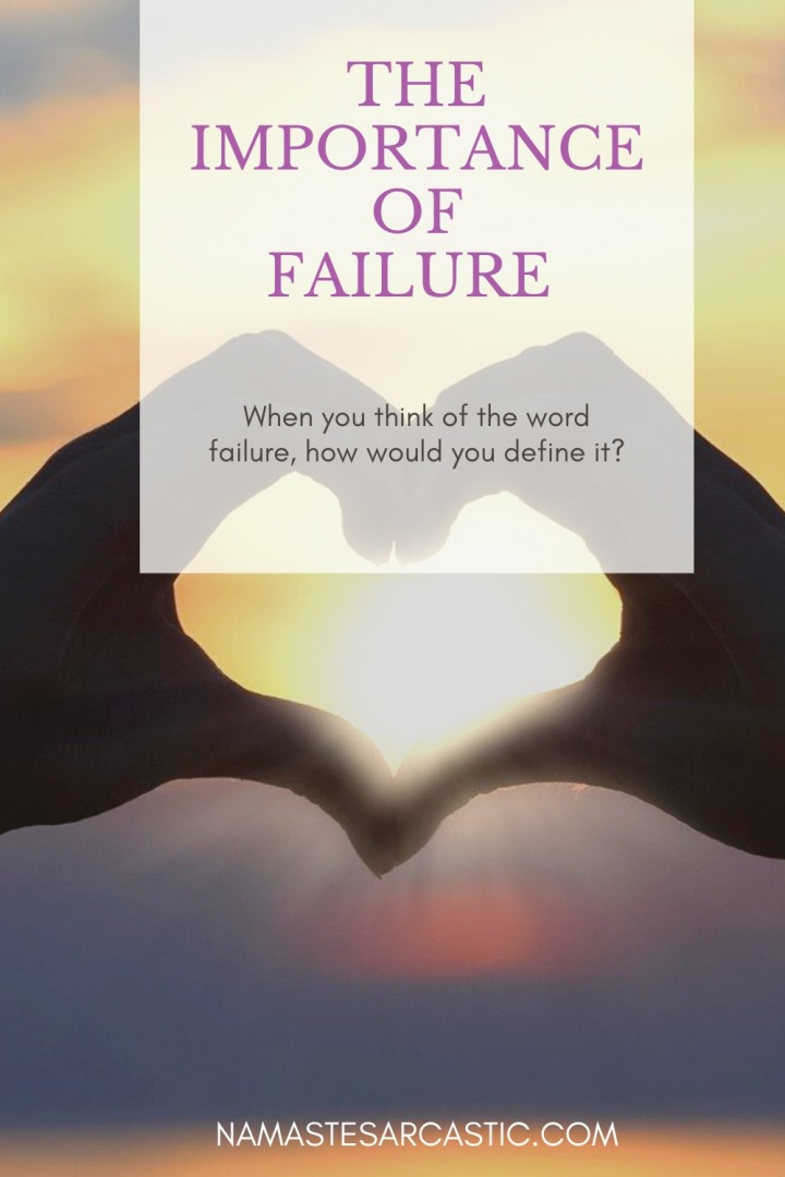 The Importance OfFailure